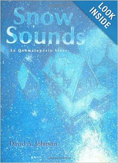 Snow Sounds: An Onomatopoeic Story: David A. Johnson: 9780618473106: Amazon.com: Books