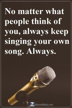 No matter what people think of you, always keep singing your own song. For more inspirational quotes click this Sound Of Music Quotes, Voice Quotes, Singing Quotes, Attitude Quotes, Acting Quotes, Papa Roach, Breaking Benjamin, Jason Mraz, Sara Bareilles
