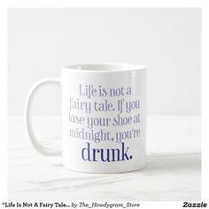 """Life Is Not A Fairy Tale"" Funny Coffee Mug"