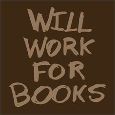 Will work for books...Who wouldn't?