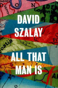 Shortlisted for The Man Booker Prize: All That Man Is by David Szalay | 9780224099769
