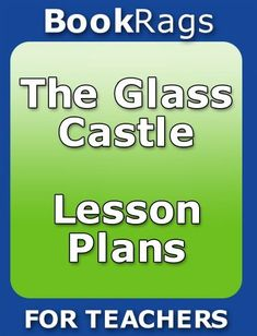 the glass castle negative situation positive outcome lesson plan  the glass castle lesson plans by bookrags com 8 86 257 pages