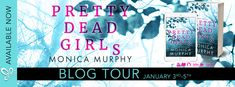 Blog Tour - Pretty Dead Girls by Monica Murphy    Pretty Dead Girls by Monica Murphy Release Date: January 2nd 2018 Genre: Young Adult Romance  Beautiful. Perfect. Dead. In the peaceful seaside town of Cape Bonita wicked secrets and lies are hidden just beneath the surface. But all it takes is one tragedy for them to be exposed. The most popular girls in school are turning up dead and Penelope Malone is terrified she's next. All the victims so far have been linked to Penelopeand to a boy…