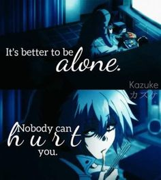 Better alone. No one can hurt you. Depressing Quotes 365 Depression Quotes and Sayings About Depression 96 Anime Depression, Depression Quotes, Sad Anime Quotes, Manga Quotes, Servamp Anime, Dark Quotes, Les Sentiments, Meaningful Quotes, In My Feelings