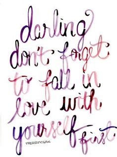 Darling, don't forget to fall in love with yourself first❤
