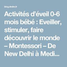 Activités d'éveil 0-6 mois bébé : Eveiller, stimuler, faire découvrir le monde – Montessori – De New Delhi à Medine – Le blog
