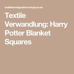 Textile Verwandlung: Harry Potter Blanket Squares