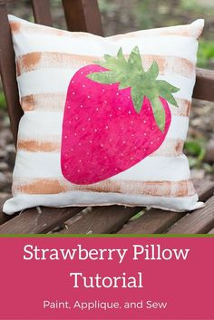 Strawberry Pillow Tutorial - What a great summer project! A fun way to try fabric painting, applique, and sewing a pillow with zipper!