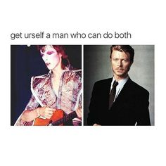 """David Bowie as Ziggy Stardust/wearing suit, """"Get yourself a man who can do both. David Bowie Starman, David Bowie Meme, Bowie Labyrinth, Ziggy Played Guitar, The Thin White Duke, Goblin King, Actrices Hollywood, Ziggy Stardust, Rockn Roll"""