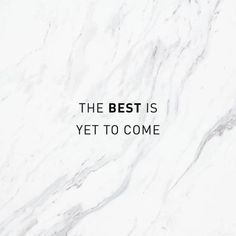 the best is yet to come! | positive quotes | positive quotes for women | positive thoughts