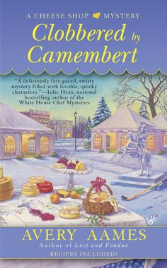Clobbered by Camembert, 3rd in Cheese Shop Mystery series, national bestseller www.averyaames.com/books.html