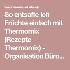 So entsafte ich Früchte einfach mit Thermomix (Rezepte Thermomix) - Organisation Büro, Haushalt organisieren, Rezepte Thermomix