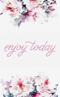 ~ enjoy today ~