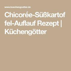 Chicorée-Süßkartoffel-Auflauf Rezept   Küchengötter