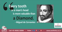 Every Tooth in a man's head is more valuable than a Diamond ! - Miguel de Cervantes To book an appointment, Call +919830183000  Or log on to www.aesthetica.co.in  ‪#‎GeneralDentistry‬, ‪#‎AestheticaDental‬,