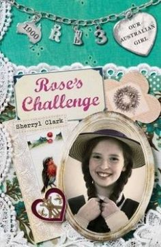 Rose's Challenge (Our Australian Girl) by Sherryl Clark