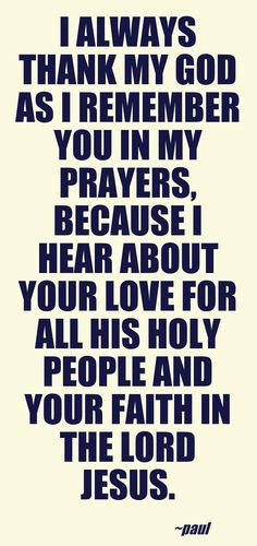 Philemon 1:4-5. I want people to say this about me, that I cared for God's people and had faith in Jesus.