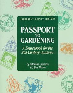 Gardeners Supply Company Passport to Gardening: A Sourcebook for the Gardener Katherine Laliberte, Ben Watson, Gardeners Supply Company 1890132004 9781890132002 Is Your Garden Ready for the Century? Let the PASSP Hobby House, Garden Landscape Design, Gardening Supplies, Used Books, 21st Century, Passport, Let It Be, Beginners Gardening, Beautiful Pictures