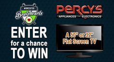 Enter to win one of two flat screen TV's during any of Worcester Bravehearts' 28 home games from Percy's.