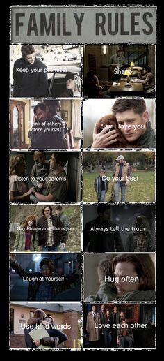 Supernatural Family Rules: Keep Your Promises - Share - Think of Other before Yourself - Say I love You - Listen to Your Parents - Do your Best - Say Please and Thank You - Always tell the Truth - Laugh at Yourself - Hug Often - Use Kind words - Love Each Other.