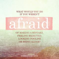 What would you do if you weren't afraid of making a mistake. feeling rejected, looking foolish, or being alone? Positive Attitude, Positive Quotes, Attitude Quotes, Quotes To Live By, Me Quotes, Feeling Rejected, Christine Caine, Gives Me Hope, Pretty Quotes