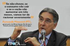 """""""Se não chover, se o consumo não cair e se a vazão não aumentar em três meses, vamos ter de racionar severamente"""" - Fernando Pimentel"""