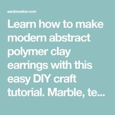 Learn how to make modern abstract polymer clay earrings with this easy DIY craft tutorial. Marble, terrazzo, ombre, arch rainbow shapes and more.