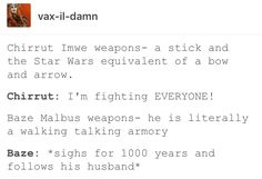 Rogue One, Star Wars, Chirrut Imwe, Baze Malbus, chirrut x baze>>>> I don't agree with the husband thing but other than that, TRUTH.
