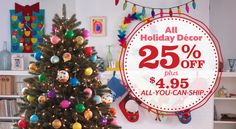 All Holiday Decor is 25% off plus $4.95 all-you-can-ship through December 6th!
