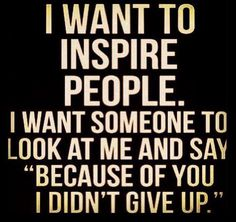 to be an inspiration to others