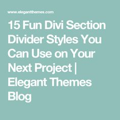 15 Fun Divi Section Divider Styles You Can Use on Your Next Project | Elegant Themes Blog