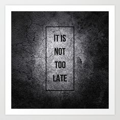 IT IS NOT TOO LATE Art Print by Pocket Fuel - $18.95