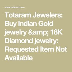Totaram Jewelers: Buy Indian Gold jewelry & 18K Diamond jewelry: Requested Item Not Available