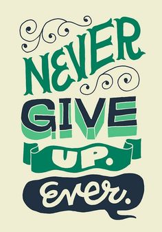 This is going to be my weight loss motto. No many how many times I fall off the wagon, get frustrated, gain a few pounds, I will never give up! Ever! I will start again as many times as it takes me to get to my goal!