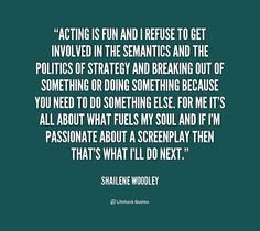 Acting is fun and I refuse to get involved in the semantics and the politics ... - Shailene Woodley at Lifehack Quotes