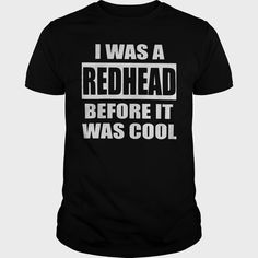 I WAS A #REDHEAD BEFORE IT WAS COOL,  Order HERE ==> https://www.sunfrogshirts.com/Movies/126693040-764156546.html?47756,  Please tag & share with your friends who would love it,  ginger women, ginger weightloss, ginger drink  #geek, #parenting, #men  #redhead sayings hair colors, redhead sayings people, redhead sayings life  #architecture #art #cars #motorcycles #celebrities #DIY #crafts #design #education