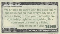 Buckminster Fuller Money Quote saying we all have true purpose in life and it gets subverted by the requirement that we make a living rather than live a life