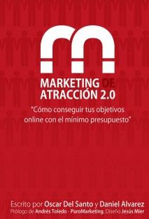 «Marketing de Atraccion 2.0»    · Co-Autor: Daniel Alvarez  · Autor: Oscar Del Santo  · Estado: Público  · N° de páginas: 100