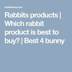 Rabbits products | Which rabbit product is best to buy? | Best 4 bunny
