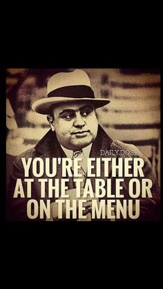 "Al Capone quotes  = = = = = = = = = = = = Don Austin:  ++++++++++++++++++++++++++  The law of ""Furbo & Fesso""   i.e. ""Winners & Losers""  to put it mildly  - ????????????????????????  Is this what we want?????? - Unfortunately it is!!!! - but it doesn't have to be this way!"