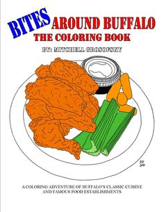 Bites Around Buffalo: The Coloring Book is the ideal coloring book for Buffalo, New York food fanatics, containing 30 drawings of famous restaurants and a selection of their cuisine. Drawings include signature Buffalo dishes such as beef on weck and chicken wings in addition to other local specialties from the following participating locations: Amy's Place, Anchor Bar, Anderson's Frozen Custard, Bar Bill Tavern, Betty's, Bocce Club Pizza, Chef's Restaurant, Danny's Restaurant, Duff's Famous…
