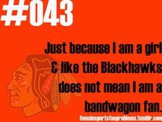 This is TOTALLY TRUE!!! i have been called a bandwagon before but it isn't true at all- I LOVE the Hawks!