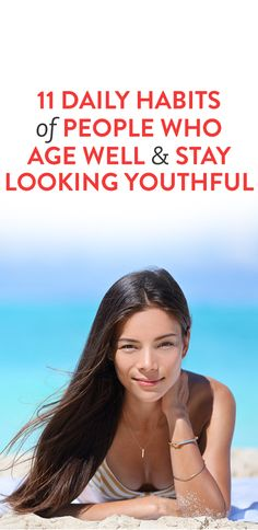 11 Daily Habits Of People Who Age Well & Stay looking youthful
