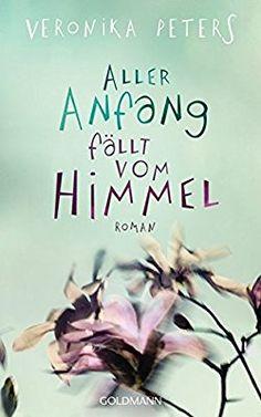 Aller Anfang fällt vom Himmel: Roman