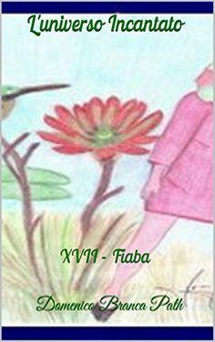 XVII-Fiaba: L'universo incantato (Collana di fiabe in serie Vol. 17) (Italian Edition)