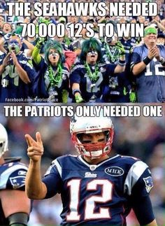 The Seahawks need 70,000 12's to win; the Patriots only need one. Guess who came out on top in the big game?