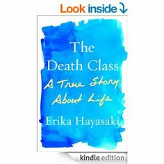 The Death Class: A True Story About Life eBook: Erika Hayasaki. Great read! Show many aspects of why people are interested in death & how it affects all of our lives.