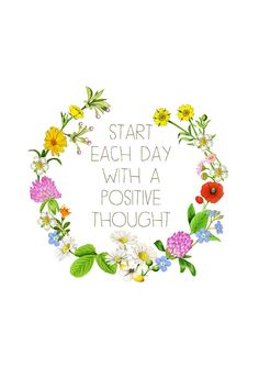 Start each day with a positive thought.