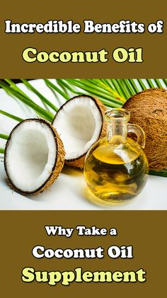 Incredible Benefits of Coconut Oil: Why you should take a Coconut Oil Supplement.
