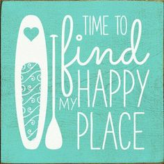 Stand Up Kayak Storage Wood Sign - Time To Find My Happy Place Paddleboard - Country Marketplace - Description Time To Find My Happy Place (paddleboard) Wood Sign x Proudly Made in America. Clever Quotes, Cute Quotes, Funny Quotes, Cute Signs, Funny Signs, Sup Girl, Sup Stand Up Paddle, Sup Yoga, Beach Cottages